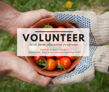two hands with text: Volunteer with farm education programs; Find us at activities fair!; Interested? Start your clearance process now!