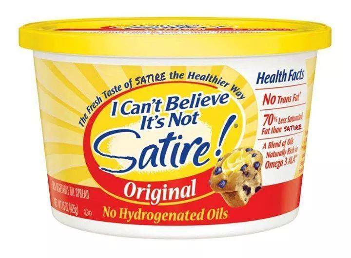 """Edit of an """"I can't believe it's not butter"""" can, instead saying """"I can't believe it's not satire"""""""