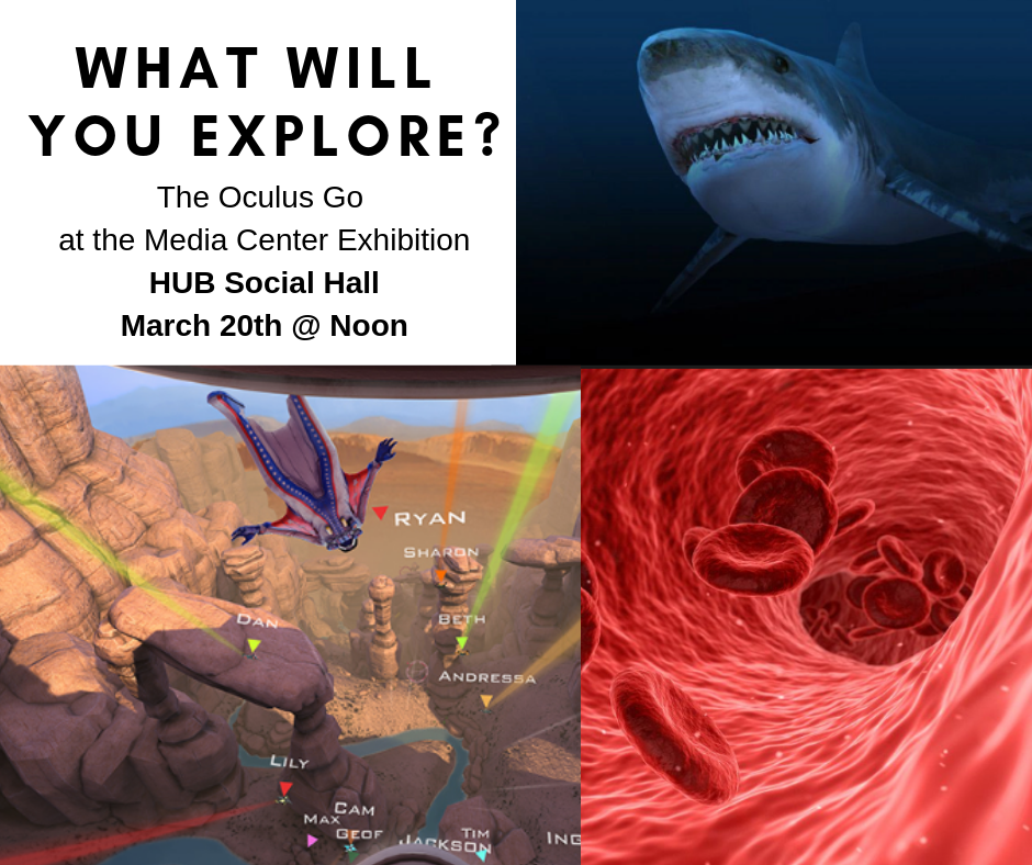 What will you Explore? The Oculus Go at the Media Center Exhibition HUB Social Hall March 20th at Noon