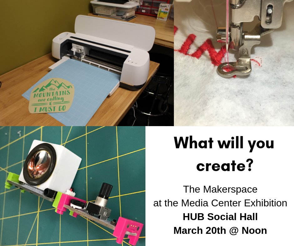 What will you create? The Makerspace at the Media Center Exhibition HUB Social Hall March 20th at Noon