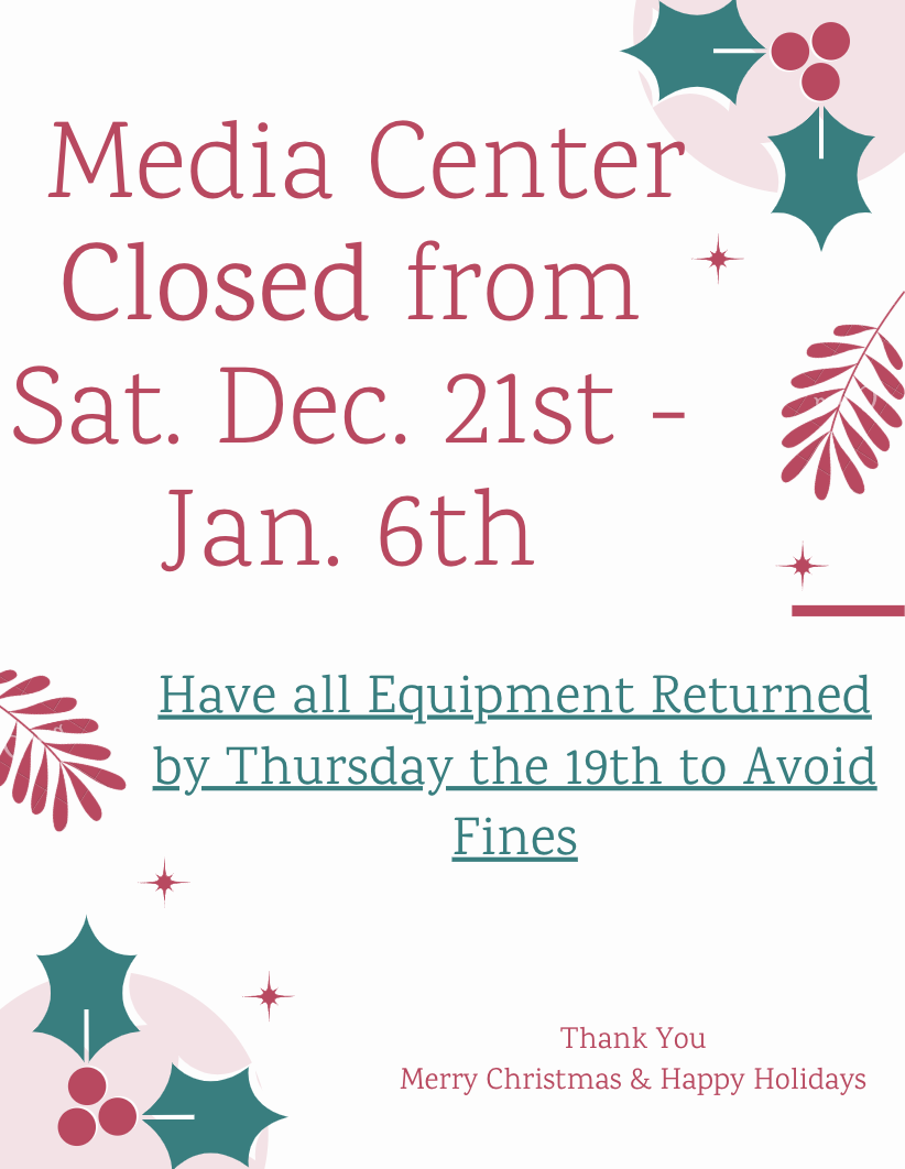 Media Center Closed from December 21st to January 6th