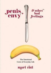 Book Review: Penis Envy and Other Bad Feelings: The Emotional Costs of Everyday Life